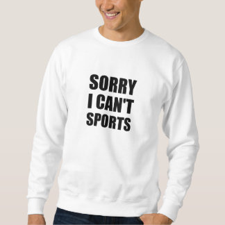 Sorry Can't Sports Sweatshirt