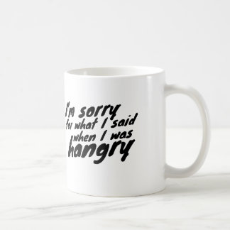 Sorry for the things i said when I was hangry Coffee Mug