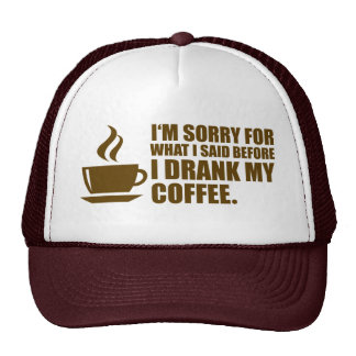 Sorry for What I said Coffee Dependency Humor Trucker Hat
