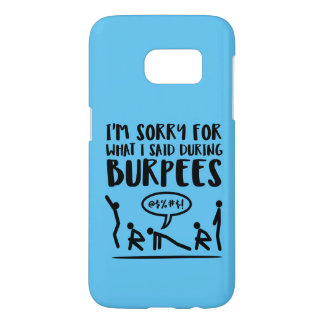 Sorry for What I Said During Burpees Samsung Galaxy S7 Case