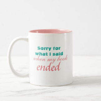 Sorry for what I said when my Book Ended Two-Tone Coffee Mug