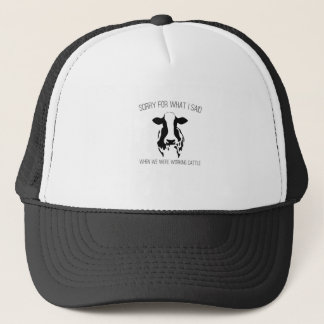 Sorry For What I Said When We Were Working Cattle Trucker Hat