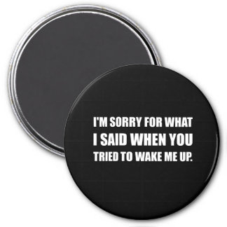 Sorry For What Said Wake Up 3 Inch Round Magnet
