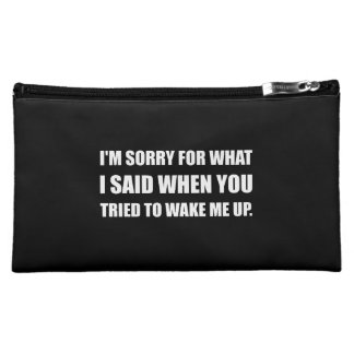 Sorry For What Said Wake Up Cosmetic Bag
