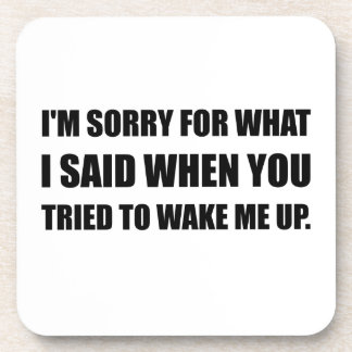 Sorry For What Said Wake Up Drink Coasters