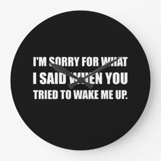 Sorry For What Said Wake Up Large Clock