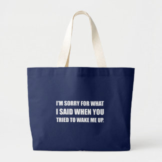 Sorry For What Said Wake Up Large Tote Bag