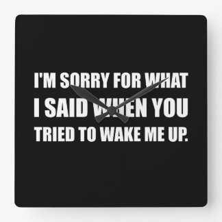 Sorry For What Said Wake Up Square Wall Clock