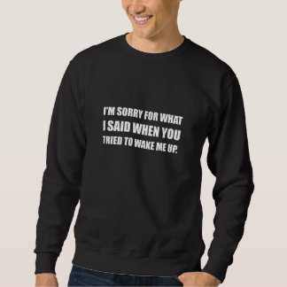 Sorry For What Said Wake Up Sweatshirt