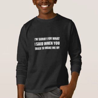 Sorry For What Said Wake Up T-Shirt