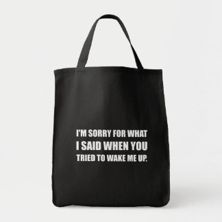 Sorry For What Said Wake Up Tote Bag