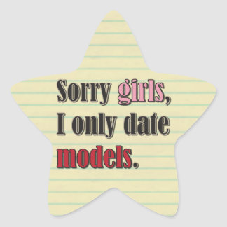 Sorry girls, I only date models Star Sticker