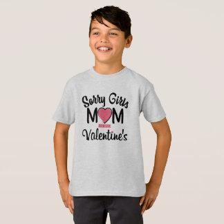sorry girls mom is my valentine's T-Shirt
