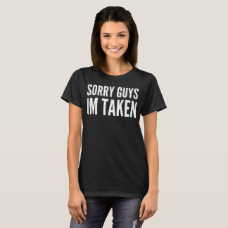 Sorry Guys Im Taken Typography T-Shirt