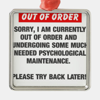 Sorry I Am Currently Out Of Order Metal Ornament