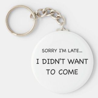 Sorry I Am Late Basic Round Button Keychain