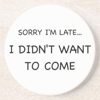 Sorry I Am Late Coaster