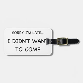 Sorry I Am Late Luggage Tag