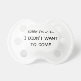 Sorry I Am Late Pacifier