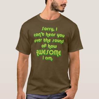 Sorry, I can't hear you over the sound of how T-Shirt