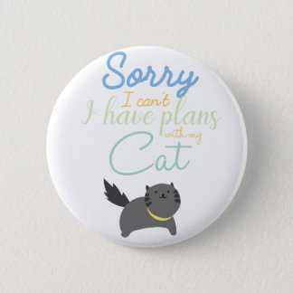 Sorry I Cant I Have Made Plans With My Cat Cute 2 Inch Round Button