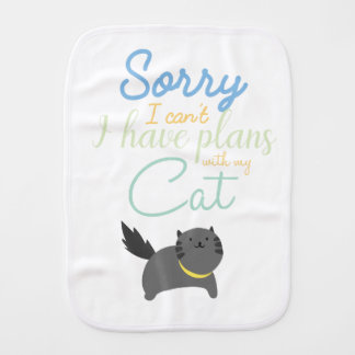 Sorry I Cant I Have Made Plans With My Cat Cute Burp Cloth