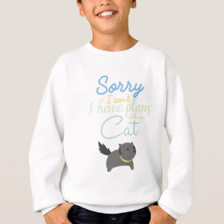 Sorry I Cant I Have Made Plans With My Cat Cute Sweatshirt