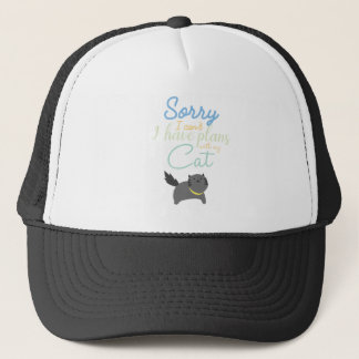 Sorry I Cant I Have Made Plans With My Cat Cute Trucker Hat