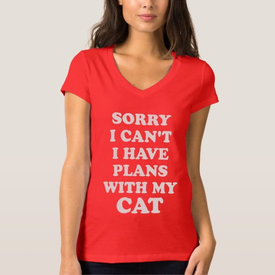 Sorry I Can't I Have Plans With My Cat. T-Shirt