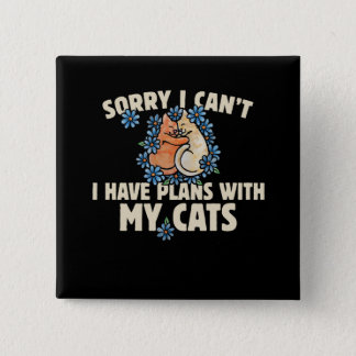 Sorry I can't I have plans with my cats 2 Inch Square Button