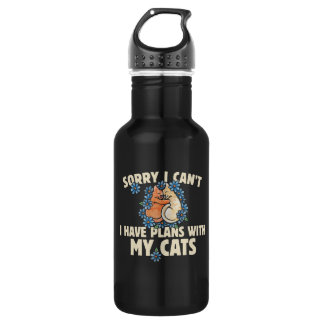 Sorry I can't I have plans with my cats 532 Ml Water Bottle