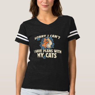 Sorry I can't I have plans with my cats T-shirt