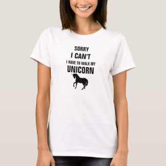 Sorry I can't I have to walk my unicorn (2) T-Shirt