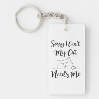 Sorry I Can't My Cat Needs Me Humor Keychain