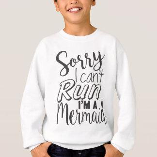 Sorry I can't run I'm a mermaid Sweatshirt