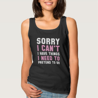 Sorry I Can't Tank Top