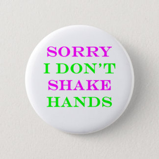 Sorry I Don't Shake Hands 2 2 Inch Round Button