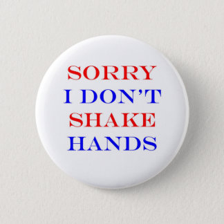 Sorry I Don't Shake Hands 2 Inch Round Button
