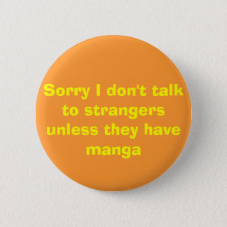 Sorry I don't talk to strangers unless they hav... 2 Inch Round Button