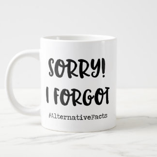 Sorry, I forgot! Large Coffee Mug