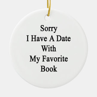Sorry I Have A Date With My Favorite Book Round Ceramic Ornament
