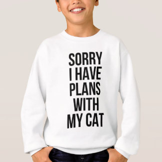 Sorry I Have Plans with my Cat Sweatshirt
