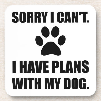 Sorry I Have Plans With My Dog Funny Coaster