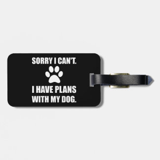 Sorry I Have Plans With My Dog Funny Luggage Tag
