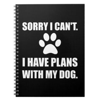 Sorry I Have Plans With My Dog Funny Notebook