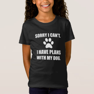 Sorry I Have Plans With My Dog Funny T-Shirt