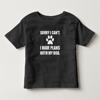 Sorry I Have Plans With My Dog Funny Toddler T-shirt