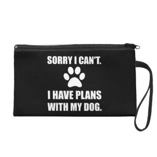 Sorry I Have Plans With My Dog Funny Wristlet