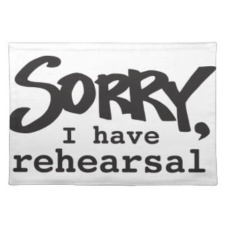 Sorry, I have rehearsal Placemat