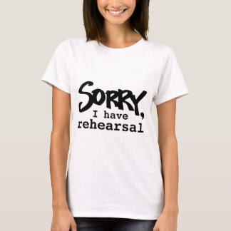 Sorry, I have rehearsal t-shirt